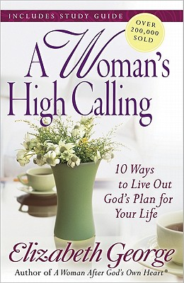 Image for A Woman's High Calling: 10 Ways to Live Out God's Plan for Your Life