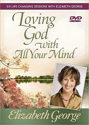 Loving God with All Your Mind DVD, Elizabeth George