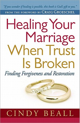 Image for Healing Your Marriage When Trust Is Broken: Finding Forgiveness and Restoration