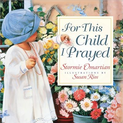 For This Child I Prayed, Omartian, Stormie; Rios, Susan [Illustrator]
