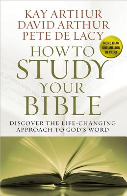 Image for How to Study Your Bible: Discover the Life-Changing Approach to God's Word