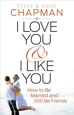 Image for I Love You and I Like You: How to Be Married and Still Be Friends