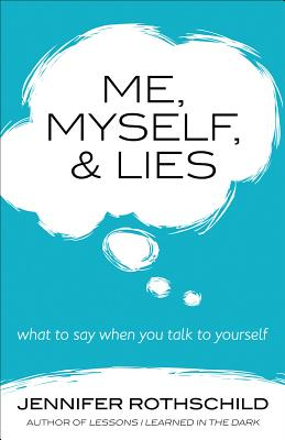 Image for Me, Myself, and Lies: What to Say When You Talk to Yourself