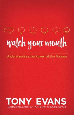 Image for Watch Your Mouth: The Power of Knowing What to Say and Saying What You Know