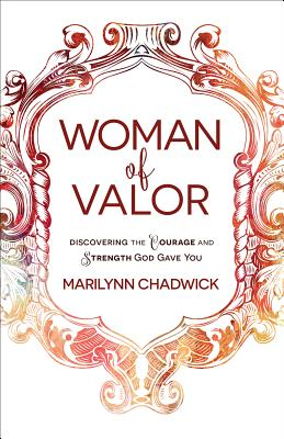 Image for Woman of Valor: Discovering the Courage and Strength God Gave You