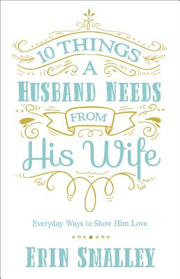 Image for 10 Things a Husband Needs from His Wife: Everyday Ways to Show Him Love