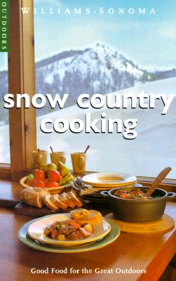 Image for Snow Country Cooking: Good Food for the Great Outdoors (Williams-Sonoma Outdoors)