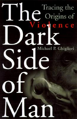 Image for The Dark Side of Man: Tracing the Origins of Violence