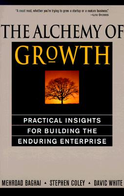 The Alchemy of Growth: Practical Insights for Building the Enduring Enterprise, Baghai, Mehrdad; Coley, Steve; White, David; Coley, Stephen