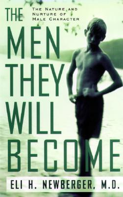 Image for The Men They Will Become: The Nature And Nurture Of Male Character