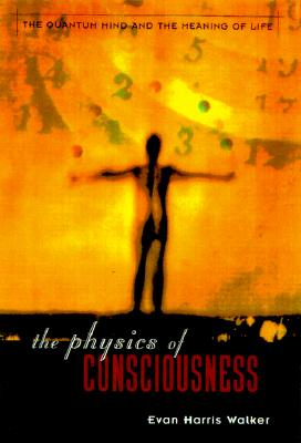 The Physics of Consciousness: Quantum Minds and the Meaning of Life, Walker, Evan Harris