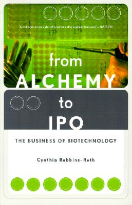 From Alchemy To Ipo: The Business Of Biotechnology, Cynthia Robbins-roth