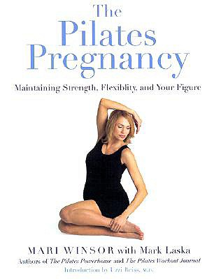 Pilates Pregnancy : Maintaining Strength, Flexibility, and Your Figure, MARI WINSOR, MARK LASKA