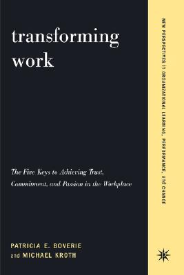 Image for Transforming Work: The Five Keys to Achieving Trust, Commitment, & Passion in the Workplace