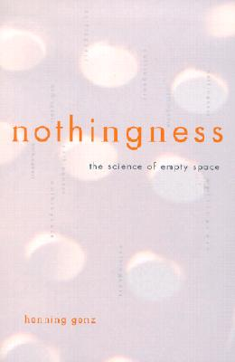 Nothingness: The Science Of Empty Space, Genz, Henning; Heusch, Translated by Karin