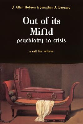 Image for Out of Its Mind: Psychiatry in Crisis: A Call for Reform