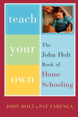 Image for Teach Your Own: The John Holt Book Of Homeschooling