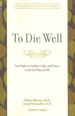 Image for To Die Well: Your Right to Comfort, Calm, and Choice in the Last Days of Life