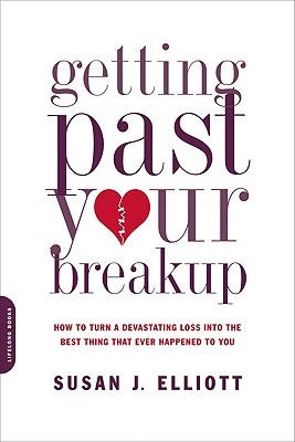 Image for Getting Past Your Breakup: How to Turn a Devastating Loss into the Best Thing That Ever Happened to You