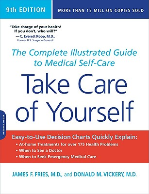 Take Care of Yourself, 9th Edition: The Complete Illustrated Guide to Medical Self-Care, Fries, James F.; Vickery, Donald M.