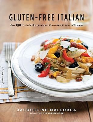 Image for Gluten-Free Italian: Over 150 Irresistible Recipes without Wheat--from Crostini to Tiramisu