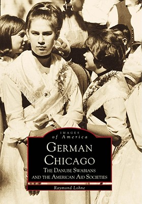 Image for German Chicago, The Danube Swabians and the American Aid Societies (Images of America)
