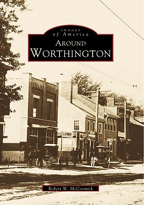 Around Worthington (Images of America: Ohio), McCormick, Robert W.