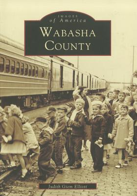 Wabasha County (Images of America: Minnesota), Elliot, Judith Giem