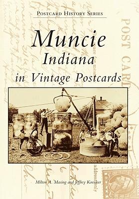 Muncie, Indiana in Vintage Postcards (Postcard History), Masing, Milton A.; Koenker, Jeffrey