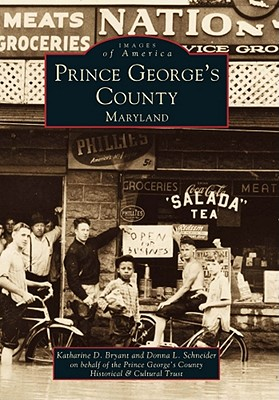 Prince George's County (Images of America: Maryland), Katharine  D.  Bryant; Donna  L.  Schneider