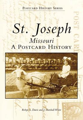 St. Joseph, Missouri: A Postcard History (Images of America), Davis, Robyn L.; White, J. Marshall