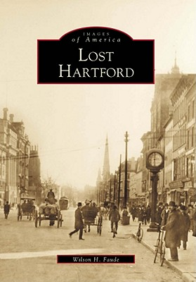 """Lost Hartford (Images of America), """"Faude, Wilson H."""""""
