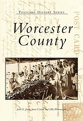 Worcester  County   (MD)  (Postcard  History  Series), John  E.  Jacob; Janet  Carter; Ellis  Wainwright