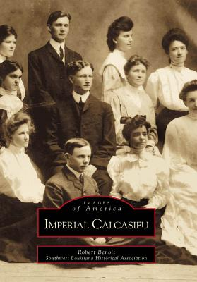 Imperial Calcasieu (Images of America), Benoit, Robert; Southwest Louisiana Historical Association