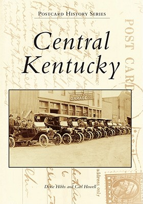Central Kentucky:  Bullitt,  Marion,  Nelson,  Spencer,  and  Washington  Counties   (KY)  (Postcard  History  Series), Dixie  Hibbs; Carl  Howell