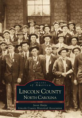 LINCOLN COUNTY North Carolina (NC) (Images of America, Harpe, Jason; Lincoln County Historical Association