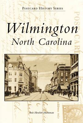 Wilmington, North Carolina (Postcard History), Ann Hewlett Hutteman