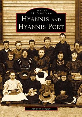 Hyannis  and  Hyannis  Port  (MA)   (Images  of  America), Longley, Jennifer