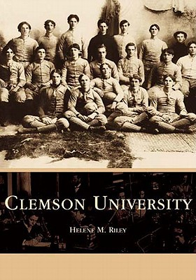 CLEMSON UNIVERSITY (CAMPUS HISTORY SERIES), RILEY, HELENE M.