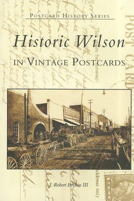 Historic Wilson: In Vintage Postcards  (NC)  (Postcard History Series), J. Robert Boykin III