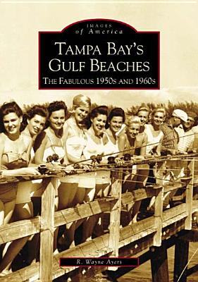 Tampa Bay's Gulf Beaches:  Fabulous 1950's and 1960's  (FL)  (Images of America), Ayers, R. Wayne