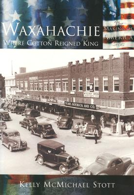 Image for Waxahachie: Where Cotton Reigned King   (TX)  (Making of America)