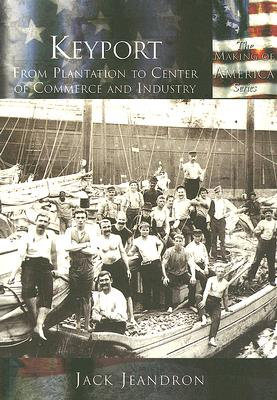 Keyport:  From  Plantation  to  Center  of  Commerce  and  Industry  (NJ)   (Making  of  America), Jack  Jeandron