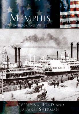 Memphis   In Black and White  (TN)   (Making of America), Beverly  G.  Bond; Janann  Sherman