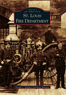 St. Louis Fire Department (Images of America), Schaper, Frank C.; Burnett, Betty
