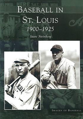 Baseball In St. Louis: 1900-1925 [Images of Baseball Series], Steinberg, Steve