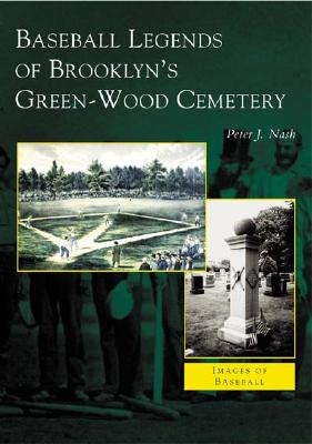 Baseball Legends of Brooklyn's Green-Wood Cemetery (NY) (Images of Baseball), Nash, Peter J.