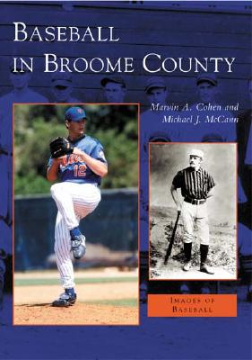 Baseball in Broome County  (NY)  (Images of Baseball), Cohen, Marvin A.; McCann, Michael J.