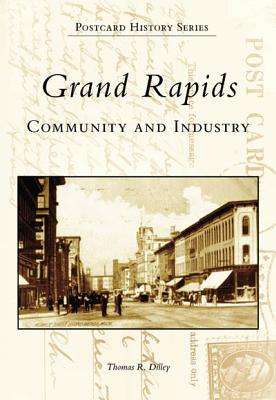 Grand Rapids: Community and Industry   (MI)  (Postcard  History  Series), Dilley, Thomas R.