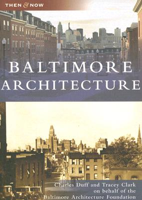 Baltimore  Architecture   (MD)  (Then  &  Now), Charles  Duff; Tracey  Clark
